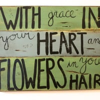 "Mumford and Sons Lyrics Sign ""With grace in your heart and Flowers in your hair"""