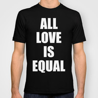 All Love Is Equal T-shirt by Timothy Davis
