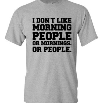 I don't Like Morning People or Mornings Or People T Shirt Funny Morning Person shirt