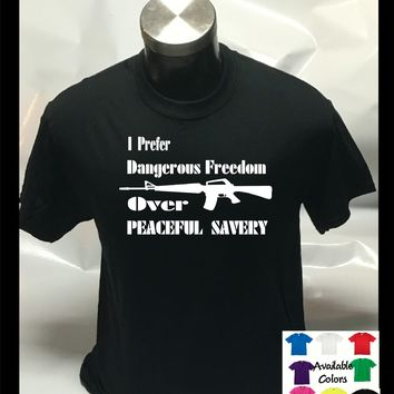 Dangerous Freedom Peaceful Slavery Funny T Shirt Gun Shirt Gun Rights Shirt Political Gun Tee