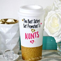 The Best Sisters Get Promoted to Aunt Travel Mug