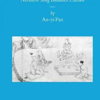 Painting Faith: Li Gonglin and Northern Song Buddhist Culture (Sinica Leidensia): Painting Faith