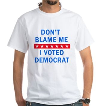 DONT BLAME ME DEMOCRAT Shirt> DONT BLAME ME I VOTED DEMOCRAT> Scarebaby Design