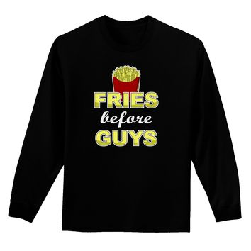 Fries Before Guys Adult Long Sleeve Dark T-Shirt by TooLoud