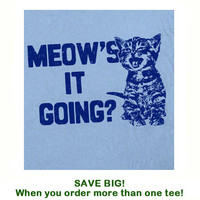Cat Kitten T shirt Meow's It Going Funny T Shirt Slogan Cute T Shirt