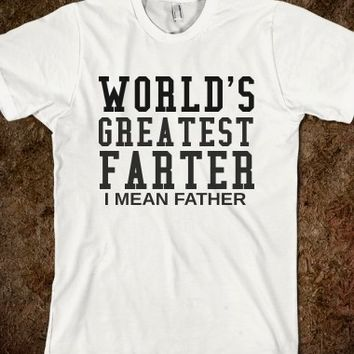 World's Greatest Father...I Meant Farter Father's Day Shirt