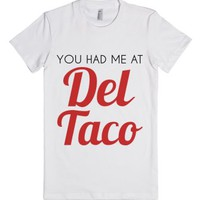 You Had Me At Del Taco-Female White T-Shirt