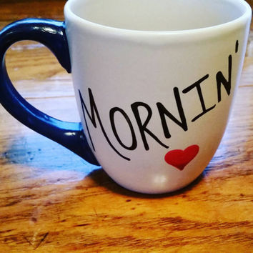 Mornin - Mug-Cup-Coffee Cup-Coffee Mug-Hand Painted-Valentine's Day - Quote Mug-Funny Mug - Valentine's Day Gift-15 Ounce Mug