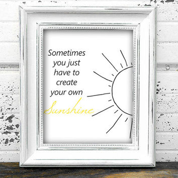 "Digital Print ""Sometimes You Just Have To Create Your Own Sunshine"" Home Nursery Wall Art Typography"