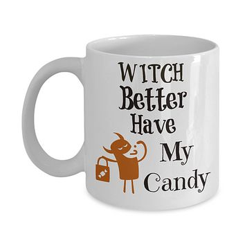 Witch Better have my Candy Funny Halloween Gothic coffee mug tea cup gift for her birthday gift