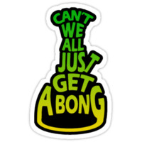 Can't We All Just Get A Bong