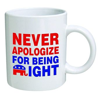 """Funny Mugs 11OZ - Republican Elephant """"Never apologize for being right"""" novelty and gift, dad"""