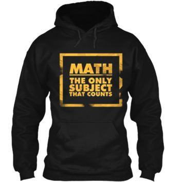 Math The Only Subject That Counts Nerdy Geeks Shirt Pullover Hoodie 8 oz