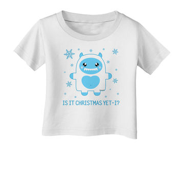 Is It Christmas Yet - Yeti Abominable Snowman Infant T-Shirt