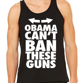 Obama Can't Ban These Guns Tank Top Unisex Men's Women's Funny Politics Republican Tee T-shirt t shirt Tank top sleeveless