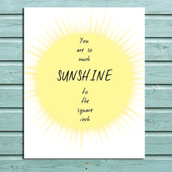 """Digital Print """"You are so much Sunshine to the Square Inch"""" Nursery Home Wall Art Decor"""