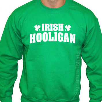 Irish Hooligan funny St. Patricks Day Sweatshirt Crewneck 50/50 S, M, L, XL, 2XL