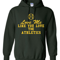 Funny Love Me Like You Love The Athletics Unisex Hoodie! Great Love Me Like You Love The Athletics Hoodie! Great Gift Idea!!