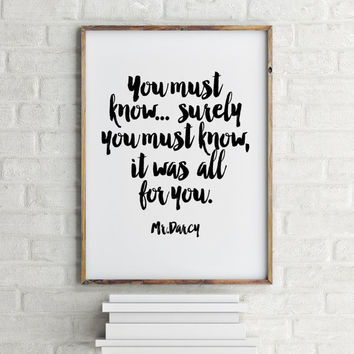 Printable art, Mr. Darcy quote,typography quote,best words,You must know, surely you must know it was all for you. gift idea,home decor
