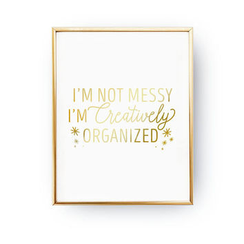 I'm Not Messy Print, Dorm Poster, Teen Girl Room Decor, Teen Quote, Real Gold Foil Print, Teen Print, Teenage Wall Art, Teenager Inspiration