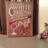Funny Christmas Wall Art, Wood Wine Sign, I'm Dreaming Of A White Christmas Unless The White's All Gone In Which Case I'll Drink The Red