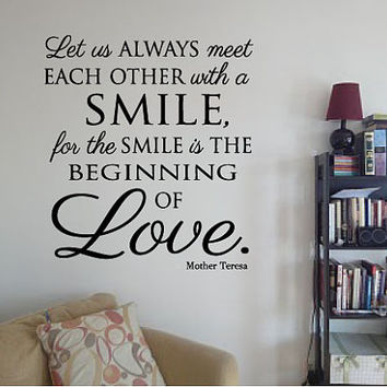 Let us always meet each other with a smile, for a smile is the beginning of love. Mother Teresa Quote vinyl wall art decal in home decor