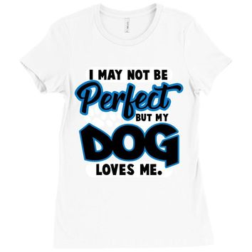 i may not be be perfect but my dog loves me Ladies Fitted T-Shirt