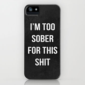I'm too sober Funny Typography Quote iPhone & iPod Case by Mercedes