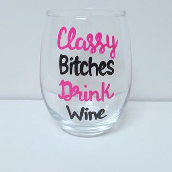 Classy Bitches Drink Wine glass