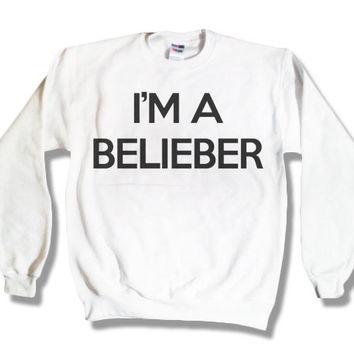 "Holiday Sale - ""I'm A Belieber"" - Justin Bieber Sweatshirt White x Crewneck x Jumper x Sweater - All Sizes Available"