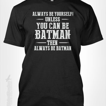 Always Be Yourself Unless You Can Be Batman T-Shirt Mens Women Kids Shirts Tee Humor Nerd Geek Funny Mulit Graphic Color