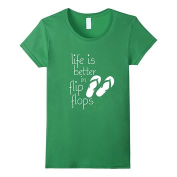 Life Is Better In Flip Flops- Beach Fun Sandle Thong T Shirt