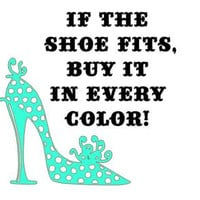 If The Shoe Fits, Buy It In Every Color! Vinyl Decal, Custom Bumper Sticker, Laptop Decal Sticker, Cinderella Saying Quote, Gift for Her