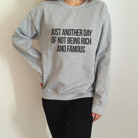 Just another day of not being rich and famous sweatshirt for womens crewneck girls jumper funny saying student college high school lazy