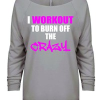 I workout To Burn Off The Crazy , Funny Workout Shirt, Womens Work Out Sweatshirt