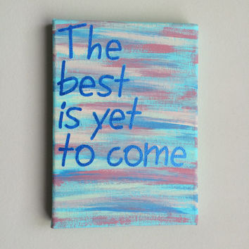 Canvas Quote Painting (the best is yet to come) 5x7