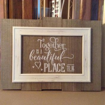 Shabby Chic Wall Art, Valentine's Day Gift, Wedding Gift, Anniversary Gift, Wood Pallet Sign With Frame, Together Is A Beautiful Place To Be
