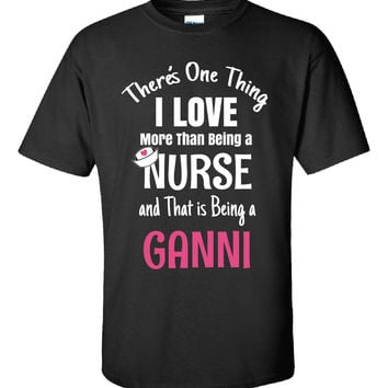 Love Being a GANNI Even More Than Nursing Nurse - Unisex Tshirt