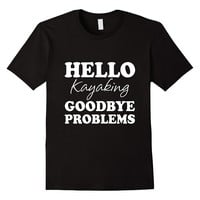 Hello Kayaking Goodbye Problems T-Shirt
