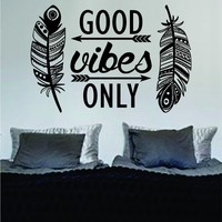 Feathers Good Vibes Only Version 2 Design Decal Sticker Wall Vinyl Art Words Decor