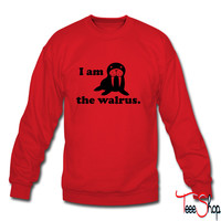 I am the walrus sweatshirt