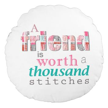 Pastel A Friend is Worth A Thousand Stitches Round Pillow