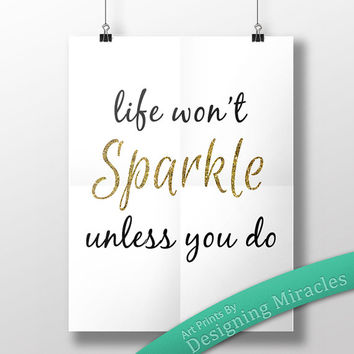 "Inspirational Printable Quote, ""Life Won't Sparkle Unless You Do"" Inspiring Quote Inspiring Wall Art"