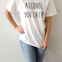 Alcohol You Later T-shirt Unisex With Funne slogan, women , gift to her, slogan tees  for teen cute top sassy funny womens humor quote