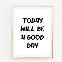 today will be a good day tumblr quote typographic print quote art print inspirational quote motivational tumblr room decor framed quote