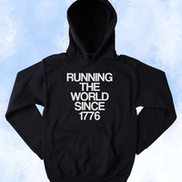 Funny Running The World Since 1776 Hoodie World War Champs Merica Patriotic American Pride Tumblr Sweatshirt