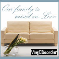Our family is raised on Love Wall Vinyl Decal Sticker