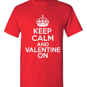 Keep Calm And VALENTINE ON Great Graphic Valentines Day Tee Makes A Great Gift Many colors Ladies Men