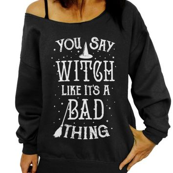 Halloween Sweater, You Say Witch Like It's a Bad Thing, Women's Slouchy Sweatshirt