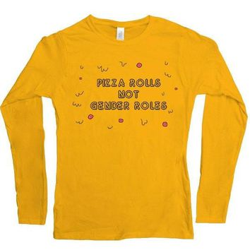 Pizza Rolls Not Gender Roles -- Women's Long-Sleeve